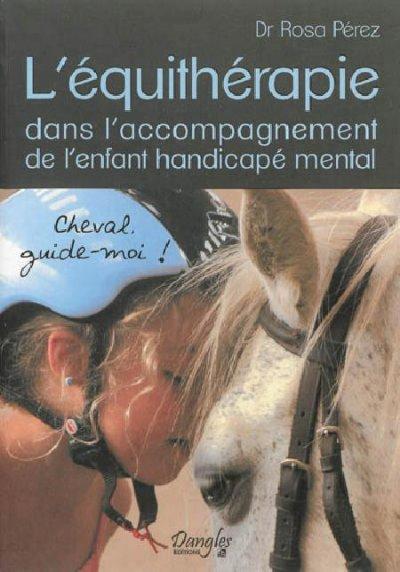 L'équithérapie dans l'accompagnement de l'enfant handicapé mental : cheval, guide-moi