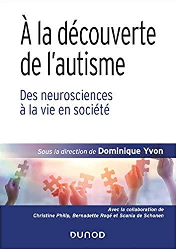 À la découverte de l'autisme - Des neurosciences à la vie en société de Dominique Yvon