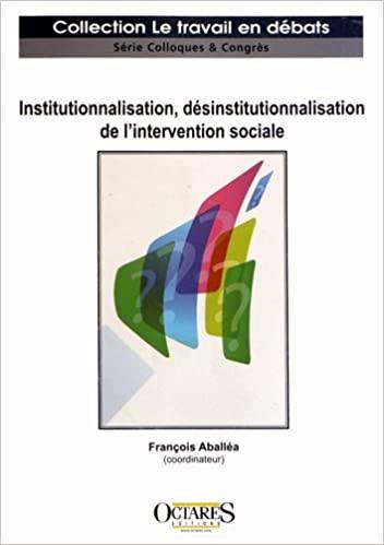 Institutionnalisation, désinstitutionnalisation de l'intervention sociale.