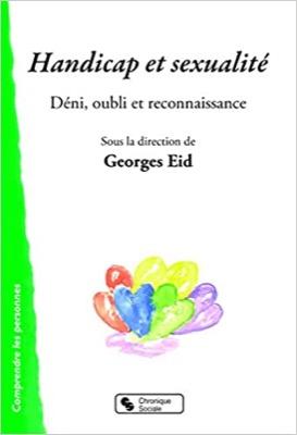 """""""Handicap et sexualité: Déni, oubli et reconnaissance"""" de Georges Eid (dir)"""