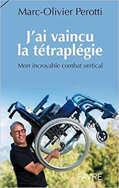 J'ai vaincu la tétraplégie de Marc-olivier Perotti