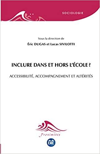 Inclure dans et hors l'École ?: Accessibilité, accompagnement et altérités