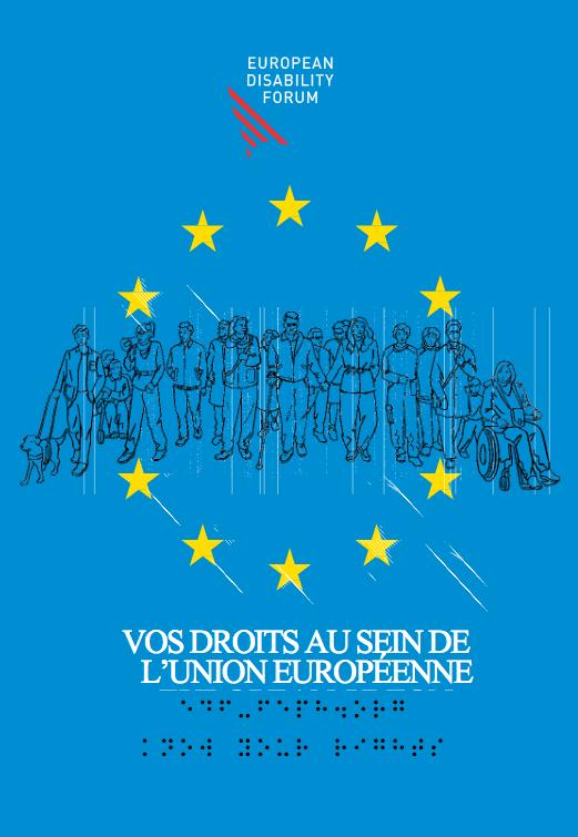 Guide d'European Disability Forum : vos droits au sein de l'Union Européenne.