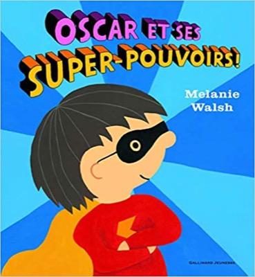 """""""Oscar et ses super-pouvoirs"""" de Mélanie Walsh"""