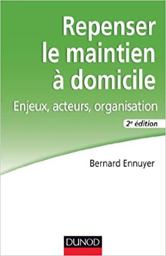 """""""Repenser le maintien à domicile - Enjeux, acteurs, organisation"""" de Bernard Ennuyer"""