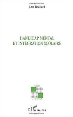 """""""Handicap mental et intégration scolaire"""" de Luc Bruliard"""
