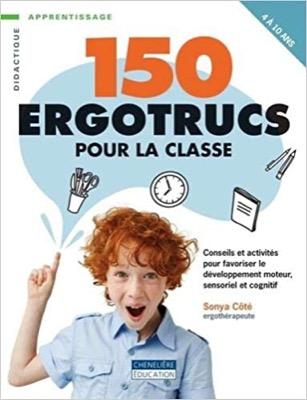 """""""150 ergotrucs pour la classe"""" de Sonya Côté"""