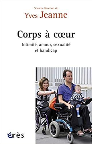 Corps à coeur. Intimité, amour, sexualité et handicap