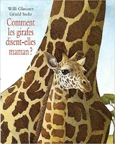 """""""Comment les girafes disent-elles maman ?"""" de Willi Glasauer et Gérald Stehr"""