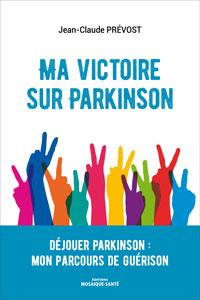Déjouer Parkinson : mon parcours de guérison de Jean-Claude Prévost