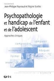 Psychopathologie et handicap de l'enfant et de l'adolescent : Approches cliniques
