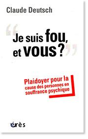 """""""Je suis fou, et vous ?"""". Plaidoyer pour la cause des personnes en souffrance psychique"""