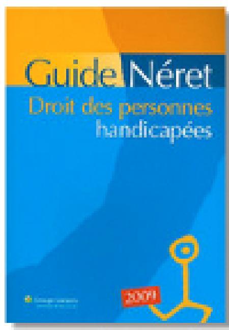 Droit des personnes handicapées - Guide Néret - 2009