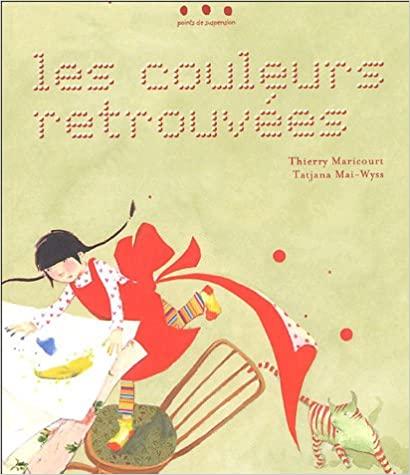 """""""Les couleurs retrouvées"""" de Thierry Maricourt et Tatjana Mai-Wyss"""