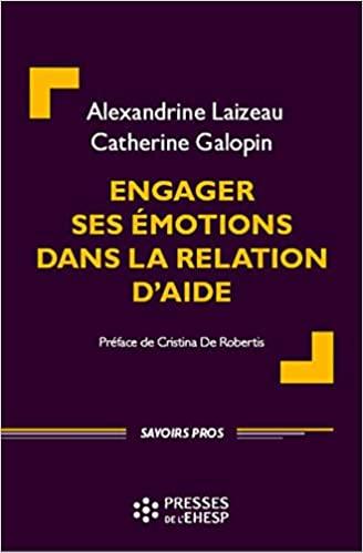 Engager ses émotions dans la relation d'aide de Alexandrine Laizeau et Catherine Galopin