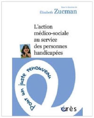 L'action médico-sociale au service des personnes handicapées: Pour un juste renouveau