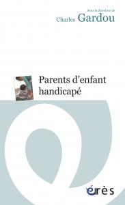 Parents d'enfant handicapé Le handicap en visages de Charles GARDOU