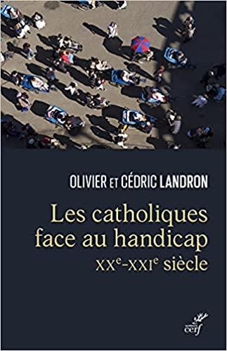 Les catholiques face au handicap - XXe-XXIe siècle de Olivier Landron et Cedric Landron