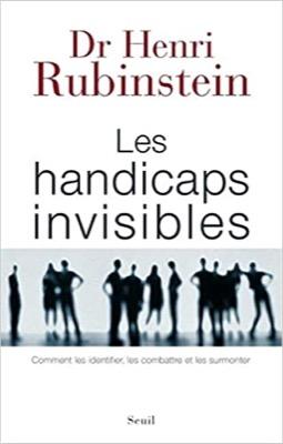 """""""Les Handicaps invisibles. Comment les identifier, les combattre et les surmonter"""""""