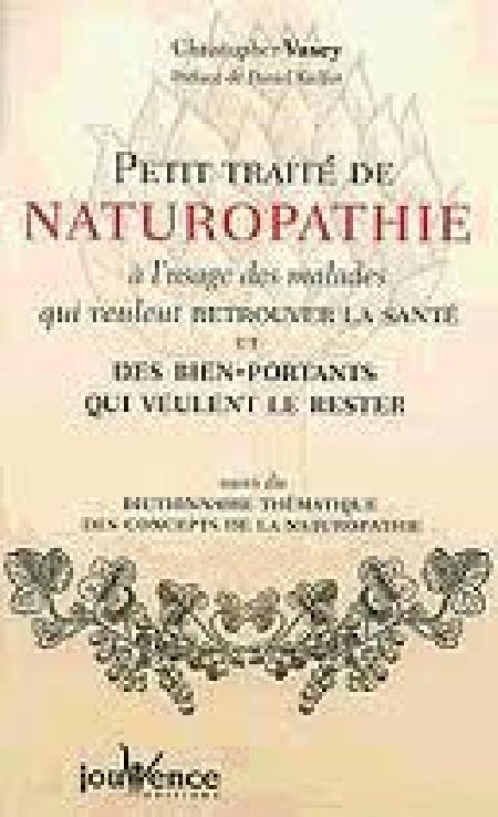 Petit traité de naturopathie à l'usage des malades qui veulent retrouver la santé et des biens portants qui veulent le rester.ED 2006