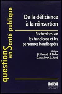 """""""De la déficience à la réinsertion : Recherches sur les handicaps et les personnes handicapées&"""