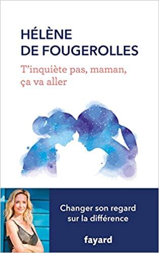 """""""T'inquiète pas , maman, ça va aller"""" de Hélène de Fougerolles"""