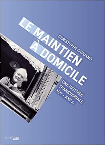 """""""Le Maintien à domicile: Une histoire transversale (XIXe-XXIe s.)"""" de Christophe Capuano"""