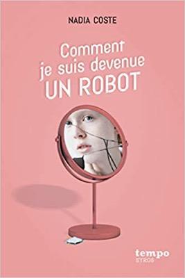 """""""Comment je suis devenue un robot"""" de Nadia Coste"""