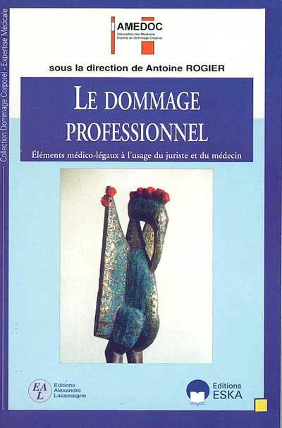 Le dommage professionnel : éléments médico-légaux et juridiques à l'usage du juriste et du médecin