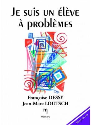 """""""Je suis un élève à problèmes"""" de Françoise Dessy et Jean-Marc Loutsch"""