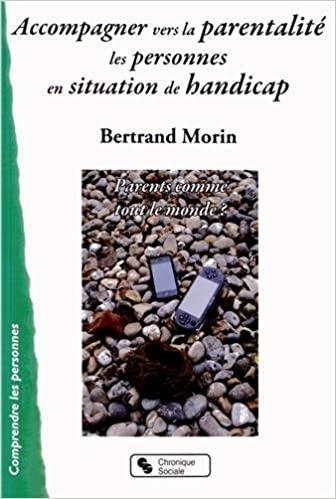 Accompagner vers la parentalité les personnes en situation de handicap de Bertrand Morin
