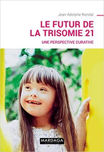 Le futur de la trisomie 21: Une perspective curative de Jean Adolphe Rondal