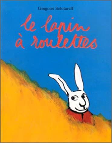"""""""Le Lapin à roulettes"""" de Grégoire Solotareff"""