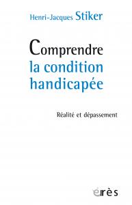 Comprendre la condition handicapée Réalité et dépassement de Henri-Jacques STIKER