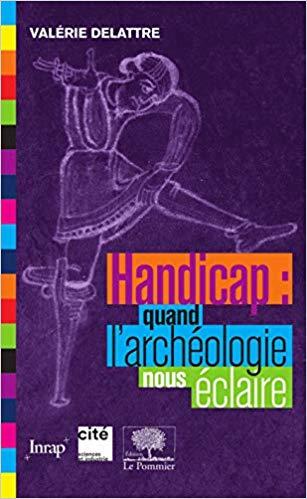 Handicap : quand l'archéologie nous éclaire par Valerie Delattre